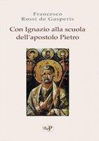 Con Ignazio alla scuola dell'apostolo Pietro. - Francesco Rossi De Gasperis