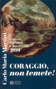 Copertina di 'Coraggio, non temete! Lettere, discorsi e interventi 1999'