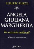 Angela, Giuliana e Margherita. Tre mistiche medievali - Fusco Roberto