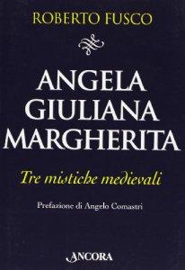 Copertina di 'Angela, Giuliana e Margherita. Tre mistiche medievali'