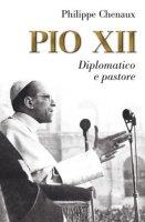 Pio XII. Diplomatico e pastore - Chenaux Philippe