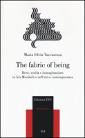 The fabric of being. Bene, realtà e immaginazione in Iris Murdoch e nell'etica contemporanea - Vaccarezza M. Silvia