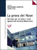 La prova del nove. Scritture per la scena e temi epocali nel secondo Novecento - Cascetta A., Peja L.