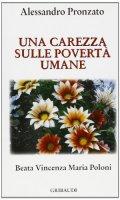 Carezza sulle povertà umane. Beata Vincenza Maria Poloni - Pronzato Alessandro