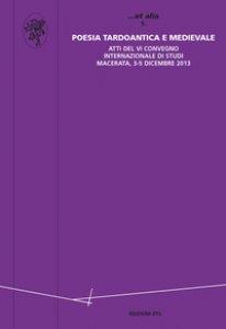 Copertina di 'Poesia tardo antica e medievale. Atti del VI Convegno internazionale di Studi (Macerata, 3-5 dicembre 2013)'