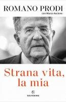 Strana vita, la mia - Romano Prodi