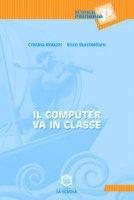 Il computer va in classe - Roiazzi Cristina, Burchiellaro Enzo