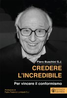 Credere l'incredibile - Piero Buschini