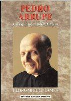 Pedro Arrupe. Un'esplosione nella Chiesa - Lamet Pedro M.