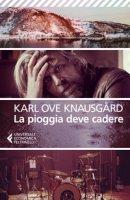 La pioggia deve cadere - Knausgård Karl Ove