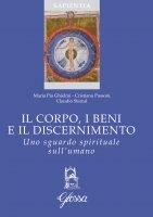 Il corpo, i beni e il discernimento - Maria Pia Ghielmi , Cristiano Passoni , Claudio Stercal