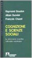 Cognizione e scienze sociali. La dimensione cognitiva nell'analisi sociologica - Boudon Raymond, Bouvier Alban, Chazel François