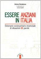 Essere anziani in Italia - Monteleone Antonio, Gaddi Carla
