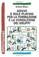 Giochi e role playing per la formazione e la conduzione dei gruppi - Masci Stefano