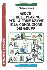 Copertina di 'Giochi e role playing per la formazione e la conduzione dei gruppi'