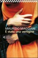 È stata una vertigine - Maggiani Maurizio