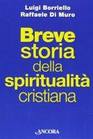 Breve storia della spiritualità cristiana - Luigi Borriello, Raffaele Di Muro