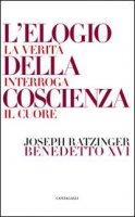 Elogio della coscienza. La verità interroga il cuore - Benedetto XVI (Joseph Ratzinger)