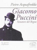 Giacomo Puccini. Sonatore del regno - Acquafredda Pietro