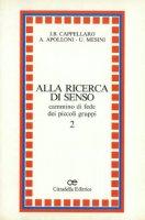 Alla ricerca di senso. Cammino di fede dei piccoli gruppi [vol_2] - Cappellaro J. Bautista, Apolloni Antonella, Mesini Ugo