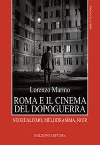 Copertina di 'Roma e il cinema del dopoguerra. Neorealismo, melodramma, noir'