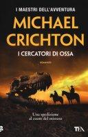 I cercatori di ossa - Crichton Michael