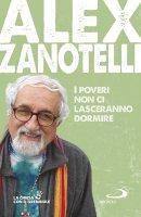 I poveri non ci lasceranno dormire - Alex Zanotelli