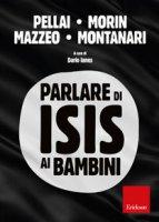 Parlare di ISIS ai bambini - Alberto Pellai, Edgar Morin, Riccardo Mazzeo, Marco Montanari