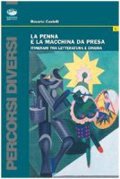 La penna e la macchina da presa. Itinerari tra letteratura e cinema - Castelli Rosario