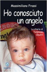 Copertina di 'Ho conosciuto un angelo. La storia di Tommaso Onofri'