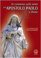 In cammino sulle orme dell'Apostolo Paolo a Roma. Vademecum del pellegrino - AA.VV.