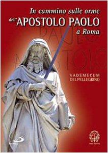 Copertina di 'In cammino sulle orme dell'Apostolo Paolo a Roma. Vademecum del pellegrino'