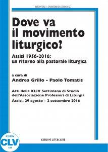 Copertina di 'Dove va il movimento liturgico? Assisi 1956-2016: un ritorno alla pastorale liturgica. (APL, 2016).'