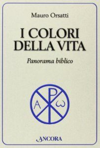 Copertina di 'I colori della vita. Incursioni bibliche'