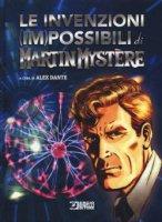 Le invenzioni (im)possibili di Martin Mystère - A. Dante