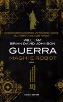 Guerra. Maghi e robot - Will.i.am, Johnson Brian David