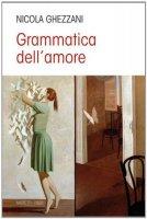 Grammatica dell'amore - Ghezzani Nicola