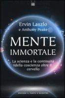 Mente immortale. La scienza e la continuità della coscienza, oltre il cervello - Laszlo Ervin, Peake Anthony