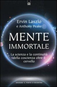 Copertina di 'Mente immortale. La scienza e la continuità della coscienza, oltre il cervello'