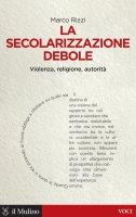 La secolarizzazione debole - Marco Rizzi