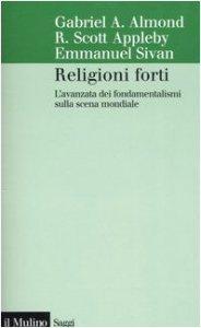 Copertina di 'Religioni forti. L'avanzata dei fondamentalismi sulla scena mondiale'
