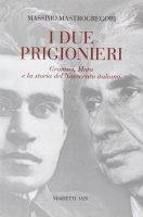 I due prigionieri. Gramsci, Moro e la storia del Novecento italiano - Mastrogregori Massimo