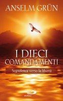 I dieci comandamenti. Segnaletica verso la libertà - Grün Anselm