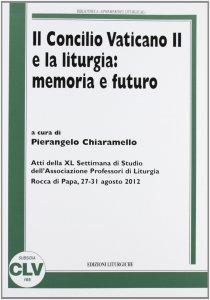 Copertina di 'Concilio Vaticano II e la liturgia: memoria e futuro'