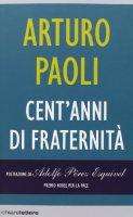 Cent'anni di fraternità - Arturo Paoli