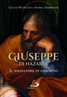 Giuseppe di Nazaret. Il sognatore in cammino - Giulio Michelini, Andrea Andreozzi