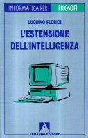 L' estensione dell'intelligenza. Guida all'informatica per filosofi - Floridi Luciano