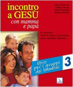 Copertina di 'Incontro a Gesù con mamma e papà. Vol. 3: Libro per i gruppi dei bambini. In cammino verso la Prima Comunione come catechesi familiare'