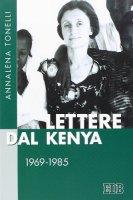 Lettere dal Kenya. 1969-1985 - Annalena Tonelli