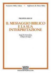 Copertina di 'Il messaggio biblico e la sua interpretazione. Saggi di ermeneutica, teologia ed esegesi'